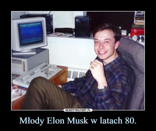 Młody Elon Musk w latach 80. –