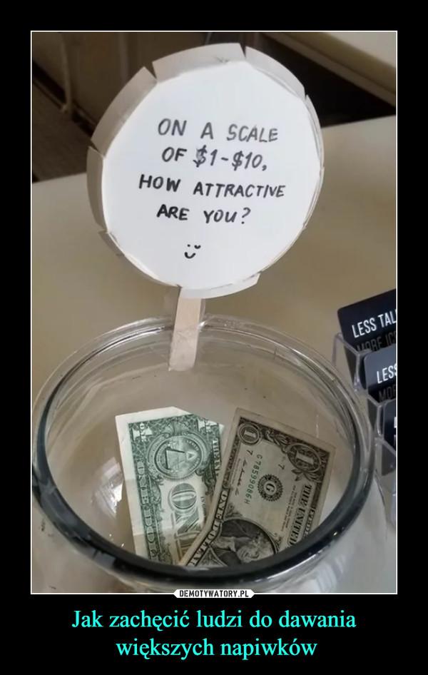 Jak zachęcić ludzi do dawania większych napiwków –