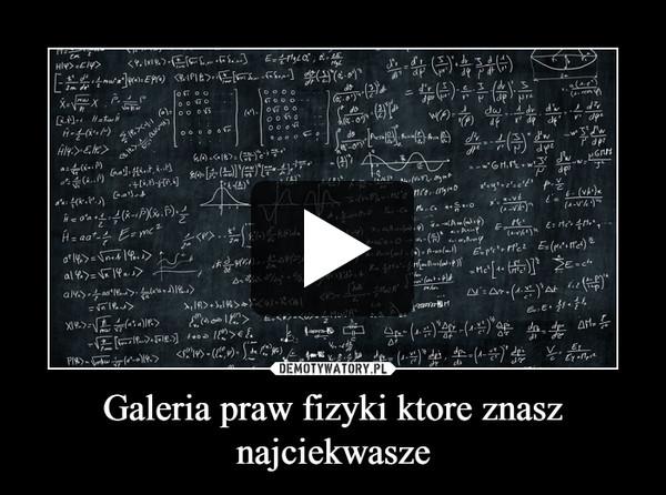 Galeria praw fizyki ktore znasz najciekwasze –