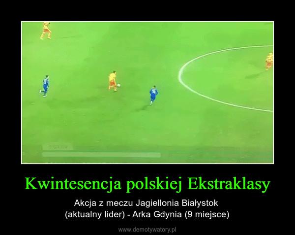 Kwintesencja polskiej Ekstraklasy – Akcja z meczu Jagiellonia Białystok (aktualny lider) - Arka Gdynia (9 miejsce)