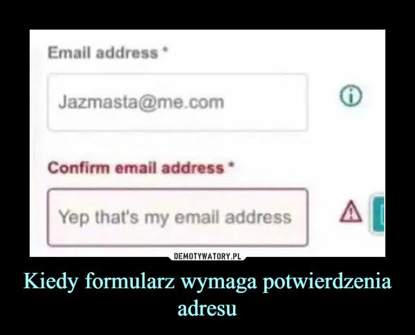 Kiedy formularz wymaga potwierdzenia adresu –