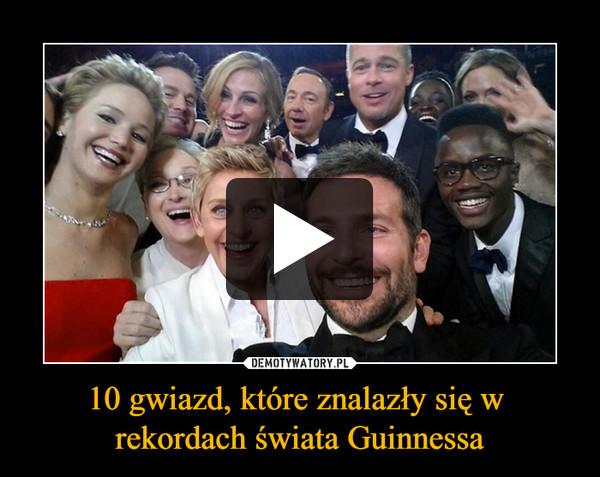 10 gwiazd, które znalazły się w rekordach świata Guinnessa –