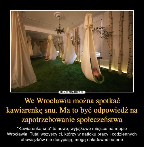 We Wrocławiu można spotkać kawiarenkę snu. Ma to być odpowiedź na zapotrzebowanie społeczeństwa
