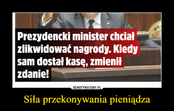Siła przekonywania pieniądza –  Prezydencki minister chciał zlikwidować nagrody. Kiedy sam dostał kasę, zmienił zdanie!