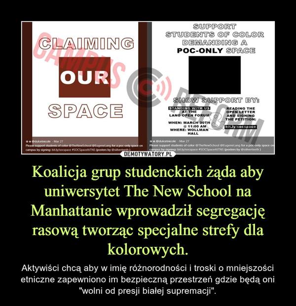 """Koalicja grup studenckich żąda aby uniwersytet The New School na Manhattanie wprowadził segregację rasową tworząc specjalne strefy dla kolorowych. – Aktywiści chcą aby w imię różnorodności i troski o mniejszości etniczne zapewniono im bezpieczną przestrzeń gdzie będą oni """"wolni od presji białej supremacji""""."""