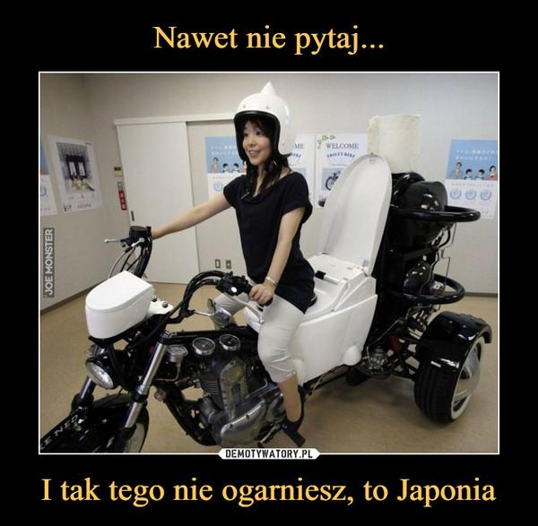 I tak tego nie ogarniesz, to Japonia –