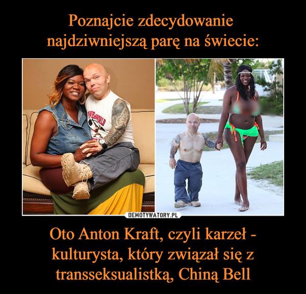 Oto Anton Kraft, czyli karzeł - kulturysta, który związał się z transseksualistką, Chiną Bell –