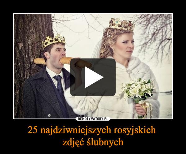 25 najdziwniejszych rosyjskich zdjęć ślubnych –