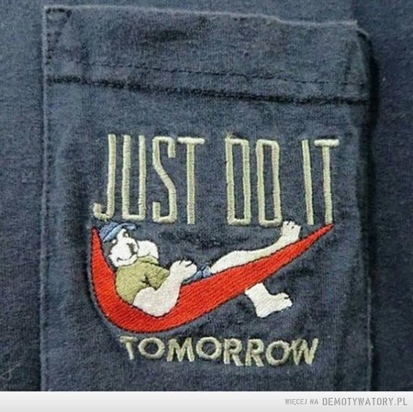 Życie to sztuka –  Just do it tommorow