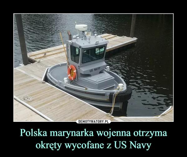 Polska marynarka wojenna otrzyma okręty wycofane z US Navy –