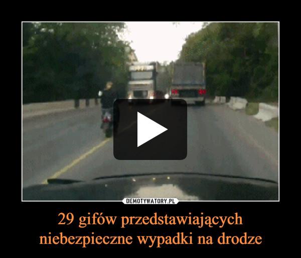 29 gifów przedstawiających niebezpieczne wypadki na drodze –