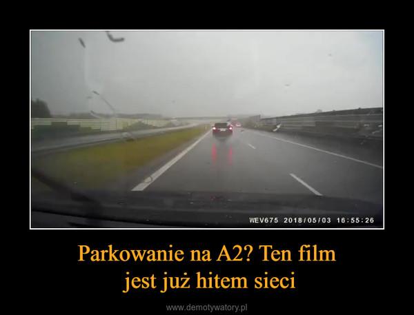 Parkowanie na A2? Ten film jest już hitem sieci –
