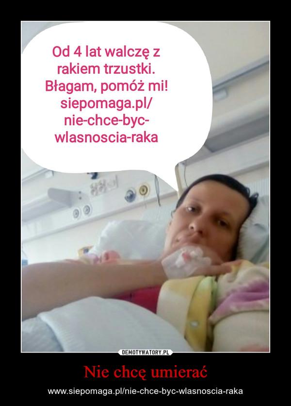 Nie chcę umierać – www.siepomaga.pl/nie-chce-byc-wlasnoscia-raka