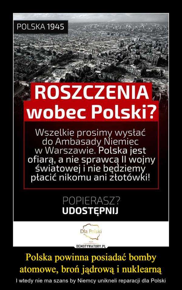 Polska powinna posiadać bomby atomowe, broń jądrową i nuklearną – I wtedy nie ma szans by Niemcy unikneli reparacji dla Polski