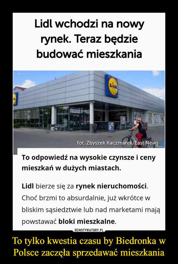 To tylko kwestia czasu by Biedronka w Polsce zaczęła sprzedawać mieszkania –