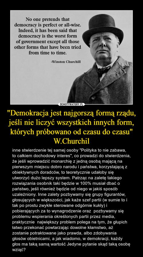 """""""Demokracja jest najgorszą formą rządu, jeśli nie liczyć wszystkich innych form, których próbowano od czasu do czasu"""" W.Churchil"""