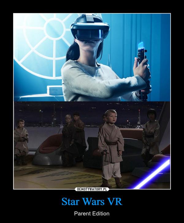 Star Wars VR – Parent Edition