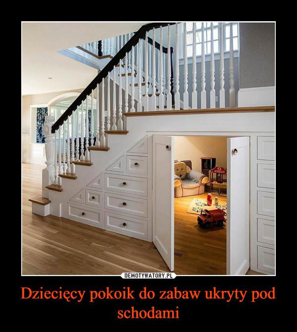 Dziecięcy pokoik do zabaw ukryty pod schodami –