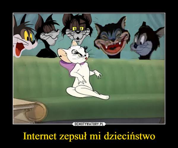 Internet zepsuł mi dzieciństwo –