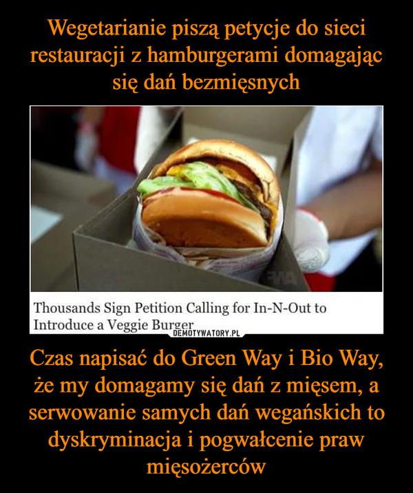 Czas napisać do Green Way i Bio Way, że my domagamy się dań z mięsem, a serwowanie samych dań wegańskich to dyskryminacja i pogwałcenie praw mięsożerców –  Thousands Sign Petition Calling for In N Out to introduce a veggie burger