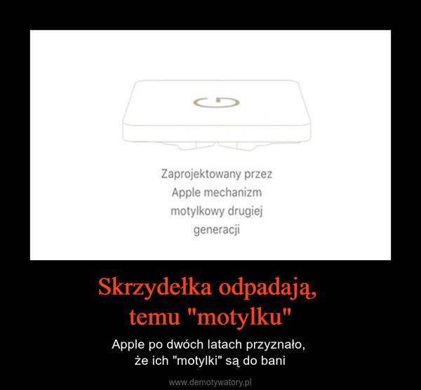 """Skrzydełka odpadają, temu """"motylku"""" – Apple po dwóch latach przyznało, że ich """"motylki"""" są do bani"""