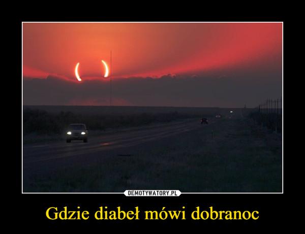 Gdzie diabeł mówi dobranoc –
