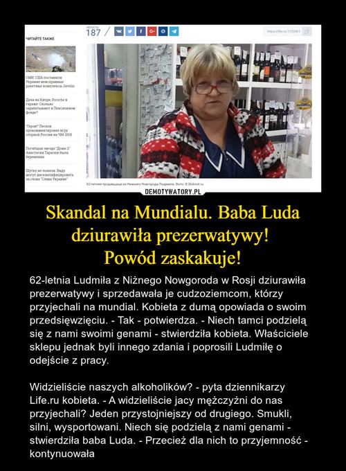 Skandal na Mundialu. Baba Luda dziurawiła prezerwatywy!  Powód zaskakuje!