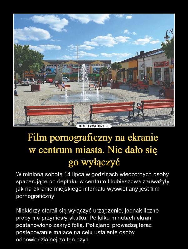 Film pornograficzny na ekranie w centrum miasta. Nie dało się go wyłączyć – W minioną sobotę 14 lipca w godzinach wieczornych osoby spacerujące po deptaku w centrum Hrubieszowa zauważyły, jak na ekranie miejskiego infomatu wyświetlany jest film pornograficzny. Niektórzy starali się wyłączyć urządzenie, jednak liczne próby nie przyniosły skutku. Po kilku minutach ekran postanowiono zakryć folią. Policjanci prowadzą teraz postępowanie mające na celu ustalenie osoby odpowiedzialnej za ten czyn