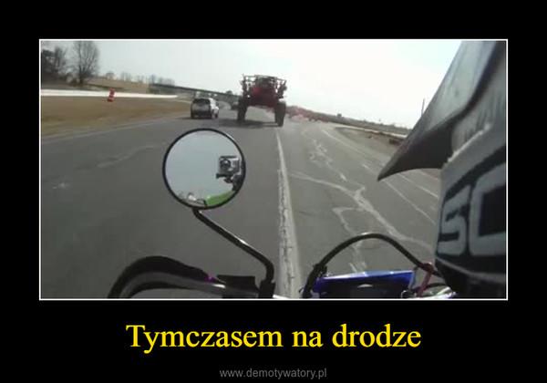 Tymczasem na drodze –