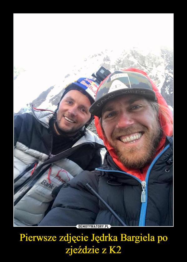 Pierwsze zdjęcie Jędrka Bargiela po zjeździe z K2 –
