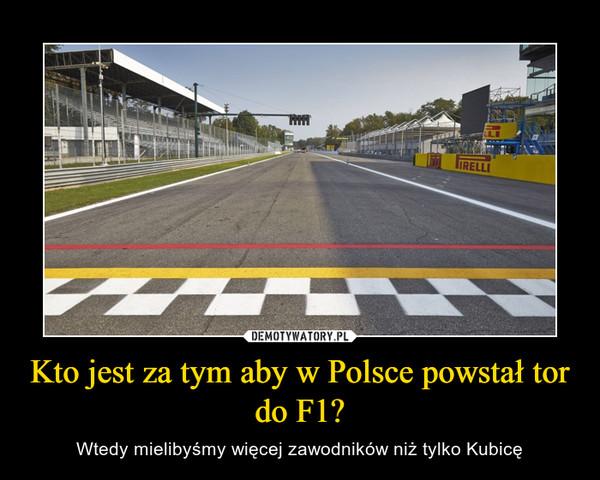 Kto jest za tym aby w Polsce powstał tor do F1? – Wtedy mielibyśmy więcej zawodników niż tylko Kubicę