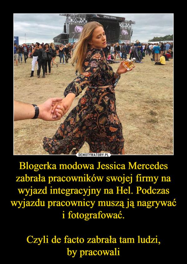 Blogerka modowa Jessica Mercedes zabrała pracowników swojej firmy na wyjazd integracyjny na Hel. Podczas wyjazdu pracownicy muszą ją nagrywać i fotografować.Czyli de facto zabrała tam ludzi,by pracowali –