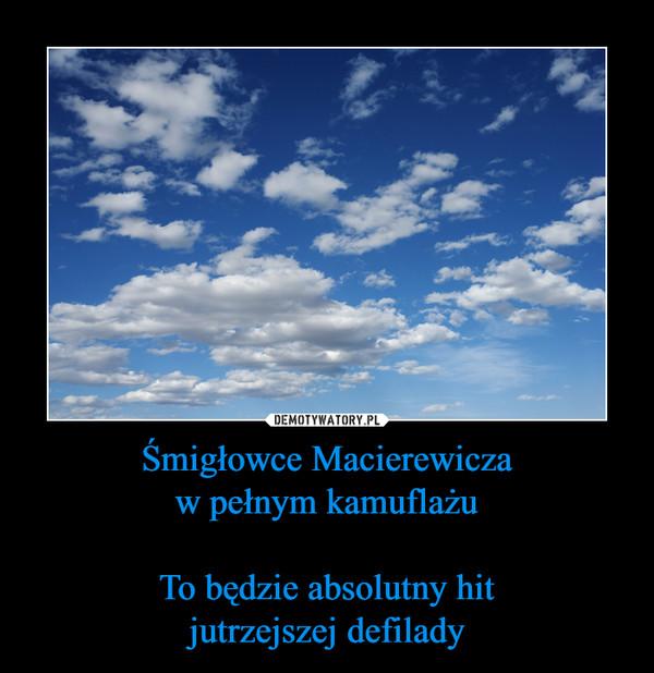 Śmigłowce Macierewiczaw pełnym kamuflażuTo będzie absolutny hitjutrzejszej defilady –