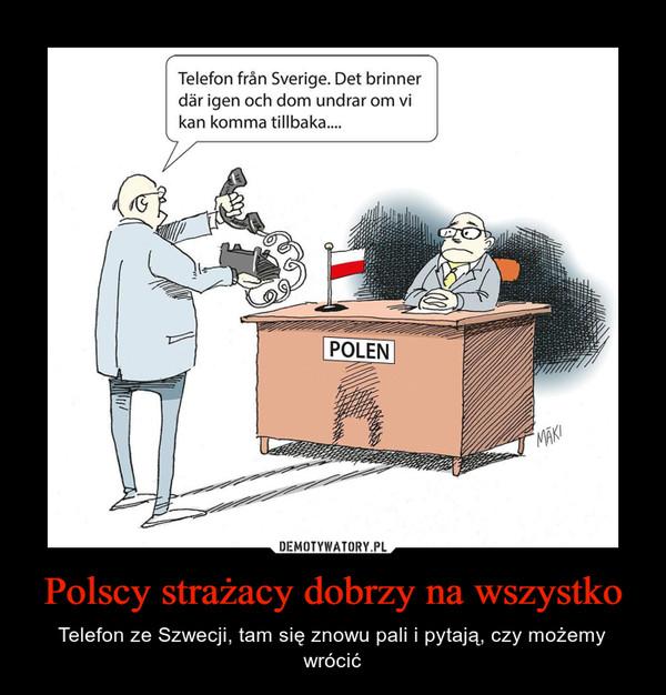 Polscy strażacy dobrzy na wszystko – Telefon ze Szwecji, tam się znowu pali i pytają, czy możemy wrócić