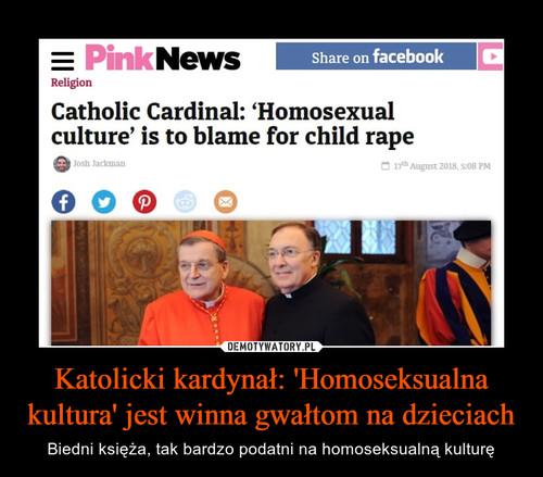 Katolicki kardynał: 'Homoseksualna kultura' jest winna gwałtom na dzieciach