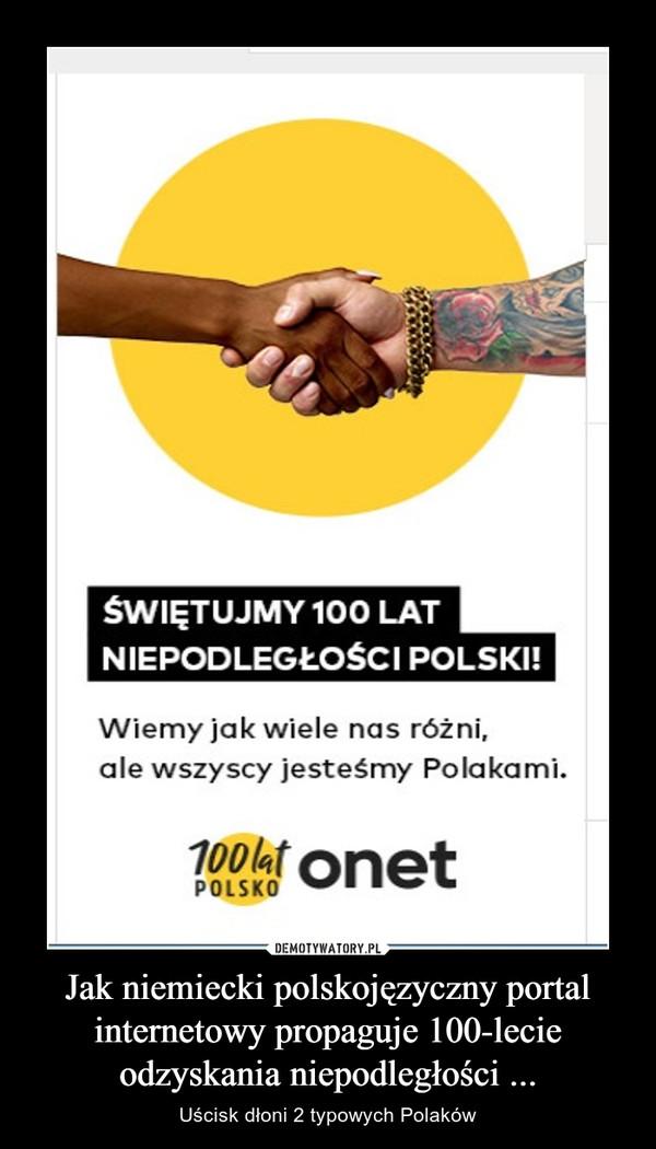 Jak niemiecki polskojęzyczny portal internetowy propaguje 100-lecie odzyskania niepodległości ... – Uścisk dłoni 2 typowych Polaków