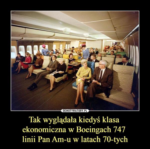 Tak wyglądała kiedyś klasa ekonomiczna w Boeingach 747 linii Pan Am-u w latach 70-tych –