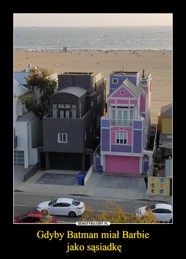 Gdyby Batman miał Barbie jako sąsiadkę –