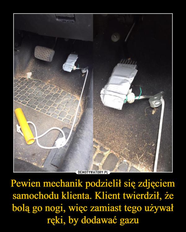 Pewien mechanik podzielił się zdjęciem samochodu klienta. Klient twierdził, że bolą go nogi, więc zamiast tego używał ręki, by dodawać gazu –