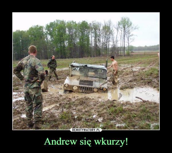 Andrew się wkurzy! –