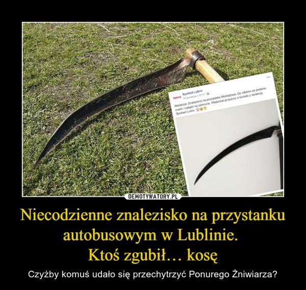 Niecodzienne znalezisko na przystanku autobusowym w Lublinie. Ktoś zgubił… kosę – Czyżby komuś udało się przechytrzyć Ponurego Żniwiarza?