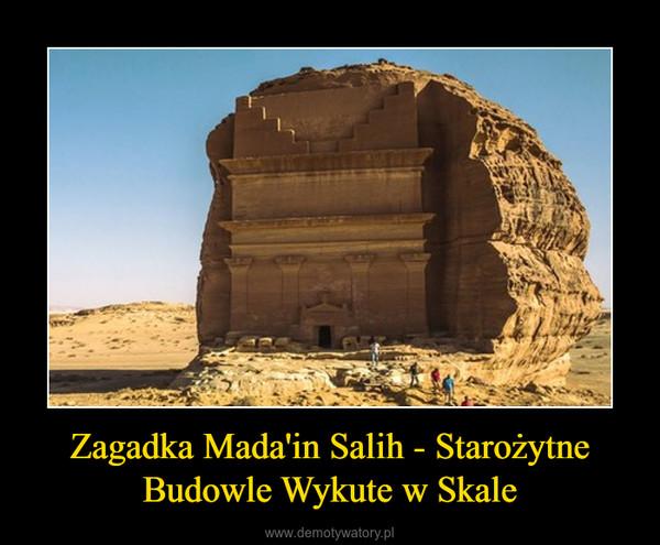 Zagadka Mada'in Salih - Starożytne Budowle Wykute w Skale –