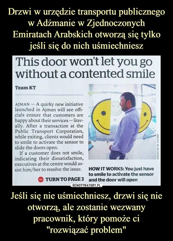 """Jeśli się nie uśmiechniesz, drzwi się nie otworzą, ale zostanie wezwany pracownik, który pomoże ci''rozwiązać problem"""" –"""
