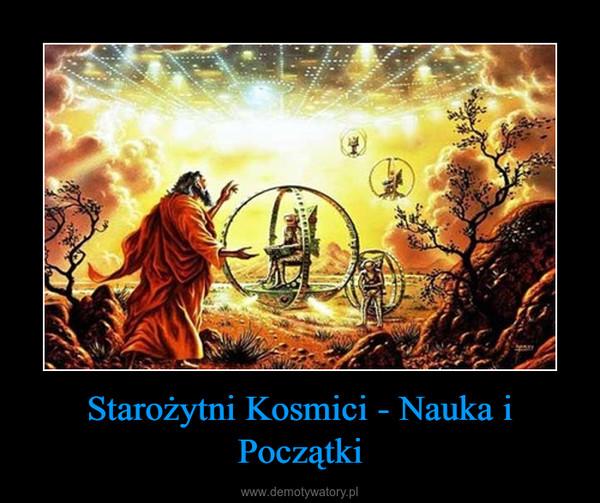 Starożytni Kosmici - Nauka i Początki –