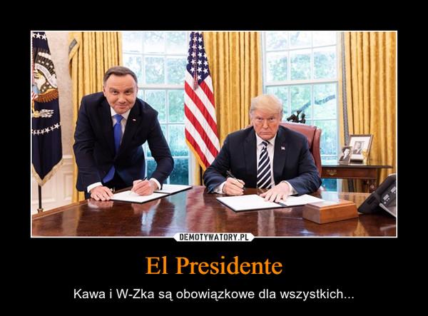 El Presidente – Kawa i W-Zka są obowiązkowe dla wszystkich...