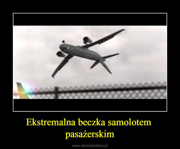 Ekstremalna beczka samolotem  pasażerskim –
