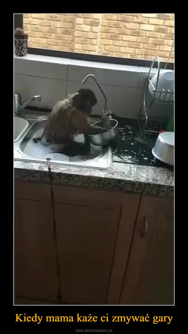 Kiedy mama każe ci zmywać gary –
