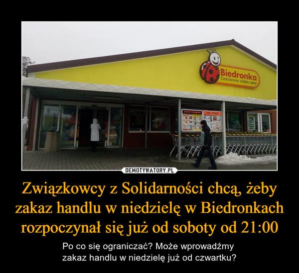 Związkowcy z Solidarności chcą, żeby zakaz handlu w niedzielę w Biedronkach rozpoczynał się już od soboty od 21:00 – Po co się ograniczać? Może wprowadźmy zakaz handlu w niedzielę już od czwartku?