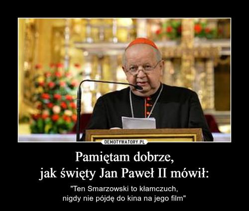 Pamiętam dobrze, jak święty Jan Paweł II mówił: