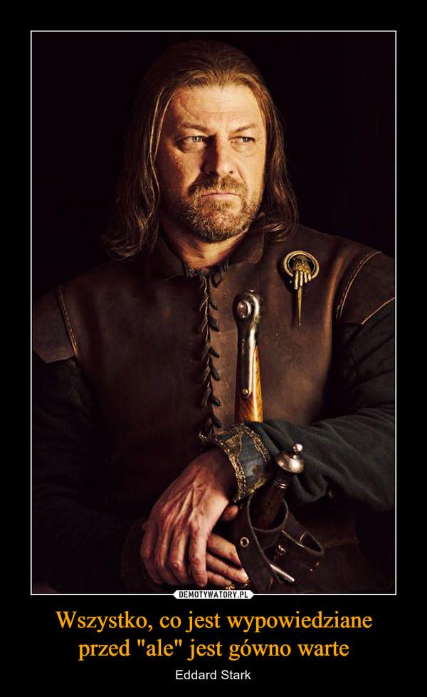 """Wszystko, co jest wypowiedzianeprzed """"ale"""" jest gówno warte – Eddard Stark"""